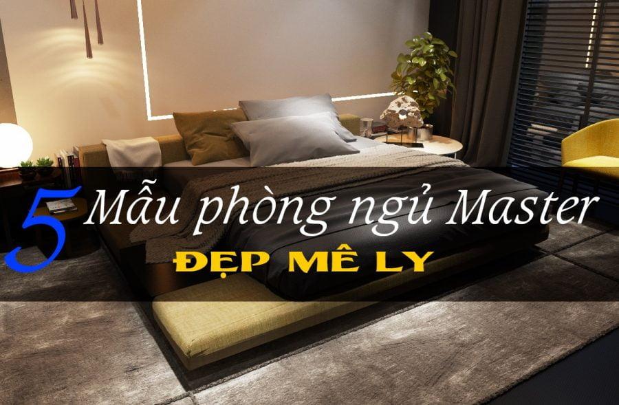 """5 mẫu phòng ngủ master hiện đại nhà chung cư đẹp """"MÊ LY"""""""